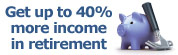 Get up to 40% more income in retirement with Annuities